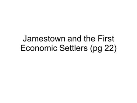 Jamestown and the First Economic Settlers (pg 22).