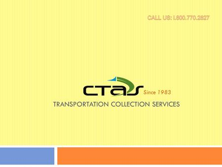 TRANSPORTATION COLLECTION SERVICES Since 1983. Who We Are CTAS has specialized in transportation debt collections and managed receivables for over 25.