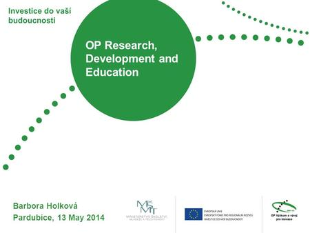 OP Research, Development and Education Barbora Holková Pardubice, 13 May 2014.