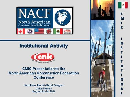 Institutional Activity CMIC Presentation to the North American Construction Federation Conference Sun River Resort- Bend, Oregon United States August 12-14,