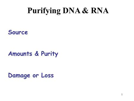 1 Purifying DNA & RNA Source Amounts & Purity Damage or Loss.