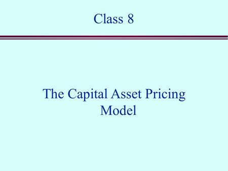 Class 8 The Capital Asset Pricing Model. Efficient Portfolios with Multiple Assets E[r]  0 Asset 1 Asset 2 Portfolios of Asset 1 and Asset 2 Portfolios.