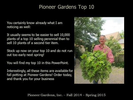 Pioneer Gardens Top 10 Pioneer Gardens, Inc. – Fall 2014 – Spring 2015 You certainly know already what I am noticing as well: It usually seems to be easier.