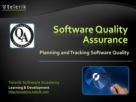 Planning and Tracking Software Quality.  What Is Software Quality?  Causes of Software Defects  What is Quality Assurance?  Improving the Software.