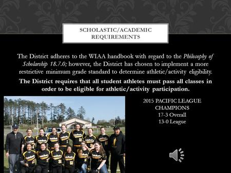The District adheres to the WIAA handbook with regard to the Philosophy of Scholarship 18.7.0; however, the District has chosen to implement a more restrictive.