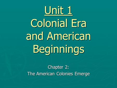 Unit 1 Colonial Era and American Beginnings Chapter 2: The American Colonies Emerge.