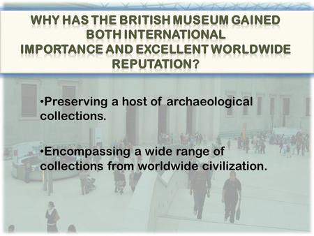 Preserving a host of archaeological collections. Encompassing a wide range of collections from worldwide civilization.