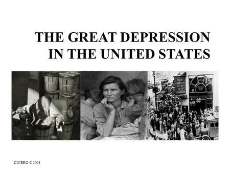 CICERO © 2008 THE GREAT DEPRESSION IN THE UNITED STATES.