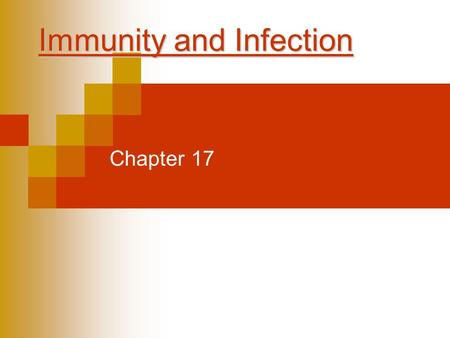 Immunity and Infection Chapter 17. The Chain of Infection  Transmitted through a chain of infection (six links) ◦ Pathogen: Disease causing microorganism.