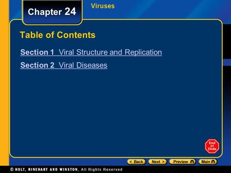 Viruses Chapter 24 Table of Contents Section 1 Viral Structure and Replication Section 2 Viral Diseases.
