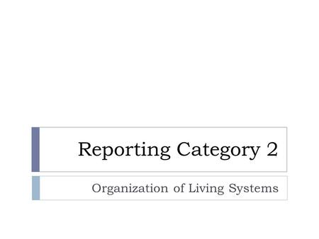 Reporting Category 2 Organization of Living Systems.