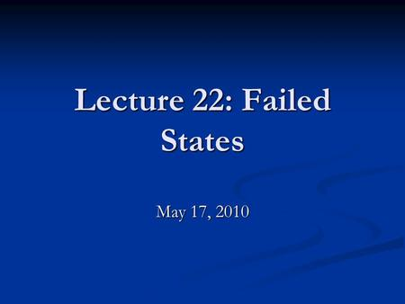 Lecture 22: Failed States May 17, 2010. Extra Credit Opportunity! Challenges and Opportunities for Human Rights in Russia Lara Iglitzin Executive Director,