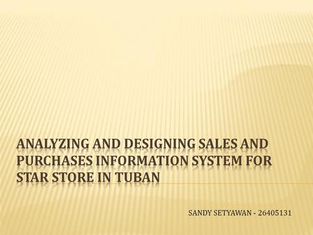 SANDY SETYAWAN - 26405131.  Purchase and Sales System is still controlled manually.  The Company has a difficulty to estimate the cost of production.