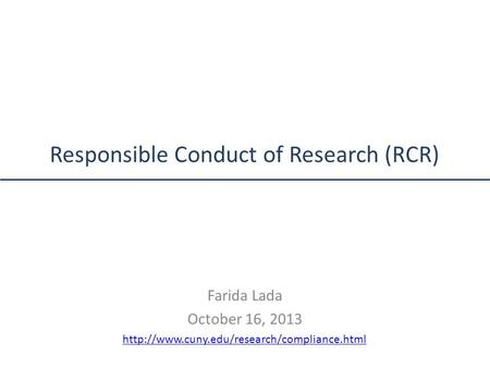 Responsible Conduct of Research (RCR) Farida Lada October 16, 2013