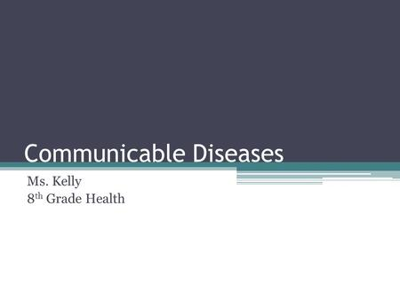 Communicable Diseases Ms. Kelly 8 th Grade Health.