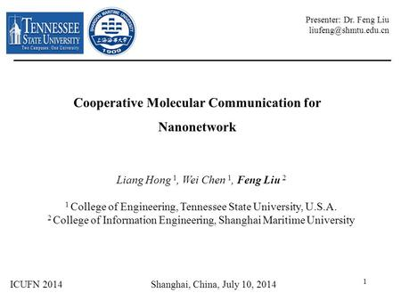 Cooperative Molecular Communication for Nanonetwork Liang Hong 1, Wei Chen 1, Feng Liu 2 1 College of Engineering, Tennessee State University, U.S.A. 2.