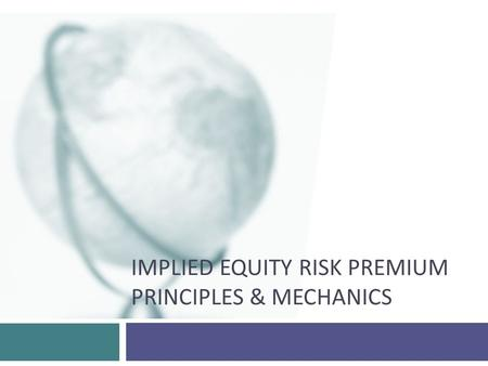 IMPLIED EQUITY RISK PREMIUM PRINCIPLES & MECHANICS.
