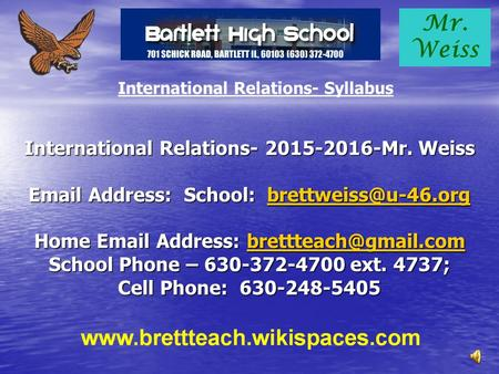 Mr. Weiss International Relations- 2015-2016-Mr. Weiss  Address: School:  Home  Address: