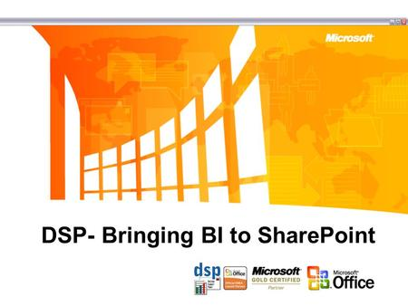DSP- Bringing BI to SharePoint.  DSP Portal Edition provides an easy-to-use framework that links information stored in data warehouses to corporate portals.