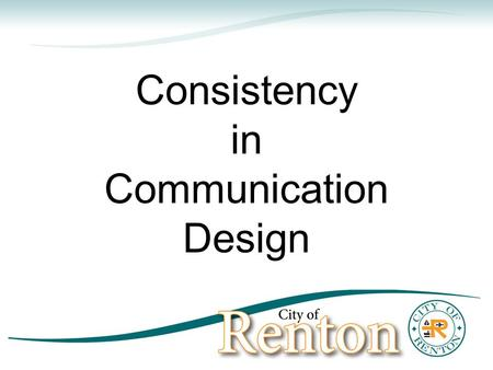 Consistency in Communication Design. A strategic approach to communications Determine the most appropriate communications tactics – does it always make.