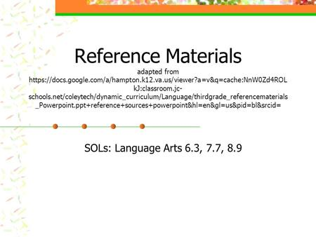 Reference Materials adapted from https://docs.google.com/a/hampton.k12.va.us/viewer?a=v&q=cache:NnW0Zd4ROL kJ:classroom.jc- schools.net/coleytech/dynamic_curriculum/Language/thirdgrade_referencematerials.