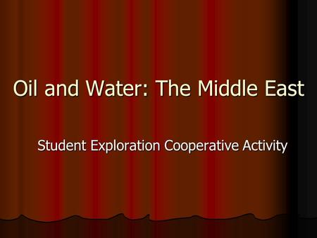 Oil and Water: The Middle East Student Exploration Cooperative Activity.