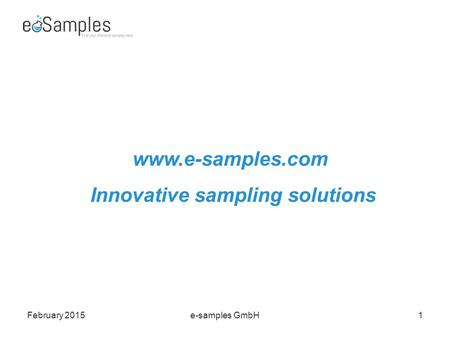 February 2015e-samples GmbH1 www.e-samples.com Innovative sampling solutions.