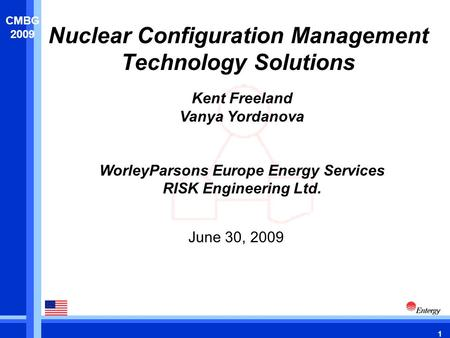 1 CMBG 2009 Nuclear Configuration Management Technology Solutions June 30, 2009 Kent Freeland Vanya Yordanova WorleyParsons Europe Energy Services RISK.
