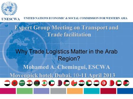 Expert Group Meeting on Transport and Trade facilitatio Expert Group Meeting on Transport and Trade facilitation Why Trade Logistics Matter in the Arab.