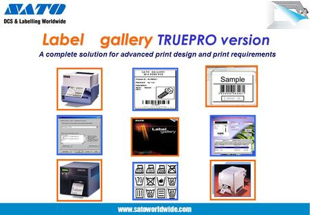 www.satoworldwide.com Label gallery Label gallery TRUEPRO version A complete solution for advanced print design and print requirements.