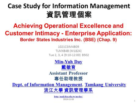 Case Study for Information Management 資訊管理個案 1 1021CSIM4B09 TLMXB4B (M1824) Tue 2, 3, 4 (9:10-12:00) B502 Achieving Operational Excellence and Customer.