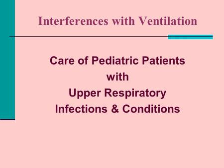 Interferences with Ventilation Care of Pediatric Patients with Upper Respiratory Infections & Conditions.