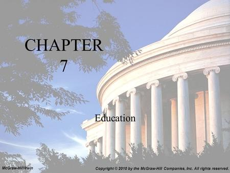 CHAPTER 7 Education Copyright © 2010 by the McGraw-Hill Companies, Inc. All rights reserved. McGraw-Hill/Irwin.