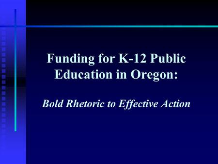 Funding for K-12 Public Education in Oregon: Bold Rhetoric to Effective Action.