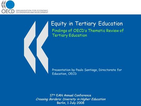 Equity in Tertiary Education Presentation by Paulo Santiago, Directorate for Education, OECD Findings of OECD's Thematic Review of Tertiary Education 17.