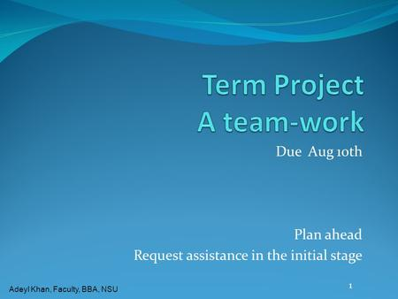Adeyl Khan, Faculty, BBA, NSU Due Aug 10th Plan ahead Request assistance in the initial stage 1.