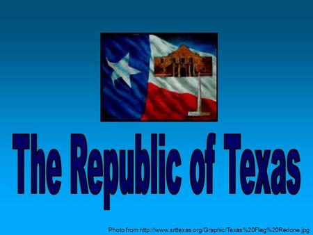 The Republic of Texas Photo from http://www.srttexas.org/Graphic/Texas%20Flag%20Redone.jpg.