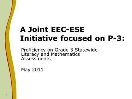 1 A Joint EEC-ESE Initiative focused on P-3: Proficiency on Grade 3 Statewide Literacy and Mathematics Assessments May 2011.