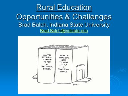 Rural Education Opportunities & Challenges Brad Balch, Indiana State University