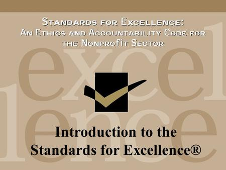 Introduction to the Standards for Excellence®. INSERT TRAINERS NAMES.