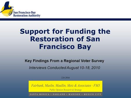 220-2916 Support for Funding the Restoration of San Francisco Bay Key Findings From a Regional Voter Survey Interviews Conducted August 10-18, 2010.