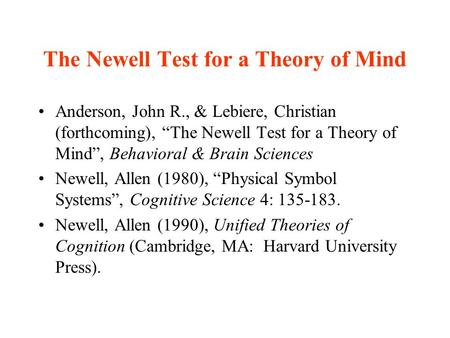 "The Newell Test for a Theory of Mind Anderson, John R., & Lebiere, Christian (forthcoming), ""The Newell Test for a Theory of Mind"", Behavioral & Brain."