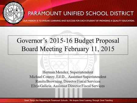 Www.CapitolAdvisors.org 1 Governor's 2015-16 Budget Proposal Board Meeting February 11, 2015 Great Things Are Happening In Paramount Schools - We Inspire.