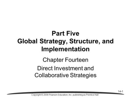 14-1 Copyright © 2009 Pearson Education, Inc. publishing as Prentice Hall Part Five Global Strategy, Structure, and Implementation Chapter Fourteen Direct.