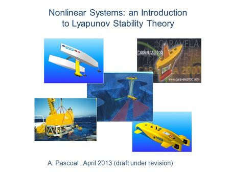 Nonlinear Systems: an Introduction to Lyapunov Stability Theory A. Pascoal, April 2013 (draft under revision)