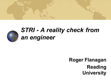 STRI - A reality check from an engineer Roger Flanagan Reading University.