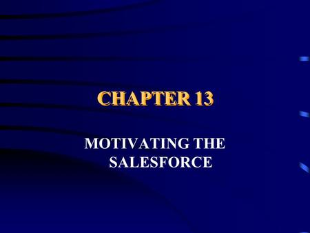 CHAPTER 13 MOTIVATING THE SALESFORCE. MOTIVATION Motivation is the desire to expend effort to fulfill a need. In terms of sales, it is the effort salespeople.