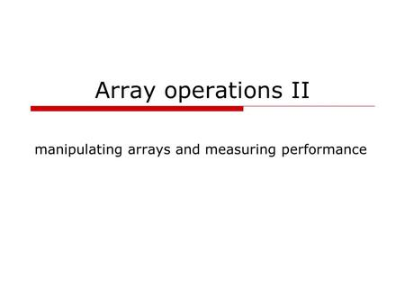 Array operations II manipulating arrays and measuring performance.