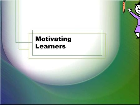 Motivating Learners. Useful Motivation Theories Social (Cognitive) Learning –Information Processing Goal Setting Expectancy Reinforcement Need Equity.
