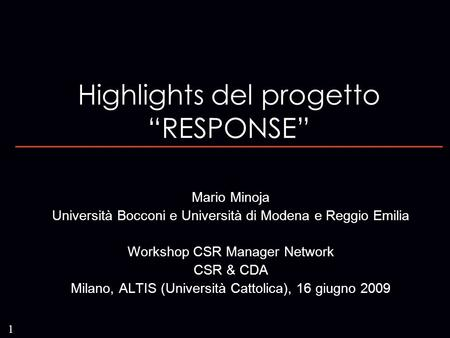 "1 Highlights del progetto ""RESPONSE"" Mario Minoja Università Bocconi e Università di Modena e Reggio Emilia Workshop CSR Manager Network CSR & CDA Milano,"